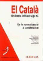 EL CATALA: UN DEBAT A FINALS DEL SEGLE XX DE LA NORMALITZACIO A L A NORMALITAT