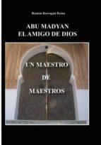 ABU MADYAN, EL AMIGO DE DIOS: UN MAESTRO DE MAESTROS (EBOOK)