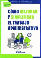 COMO MEJORAR Y SIMPLIFICAR EL TRABAJO ADMINISTRATIVO (2ª ED.)