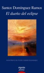 El Dueño Del Eclipse (Algaida Literaria - Poesía - Premio De Poesía Ciudad De Badajoz)