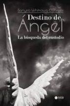 Destino de Ángel. La búsqueda del custodio