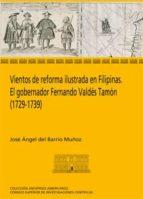 VIENTOS DE REFORMA ILUSTRADA EN FILIPINAS. EL GOBERNADOR FERNANDO VALDÉS TAMÓN (1729-1739) (EBOOK)
