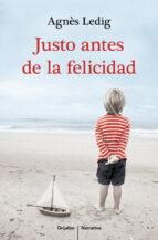 Justo Antes De La Felicidad (NARRATIVA GRIJALBO)