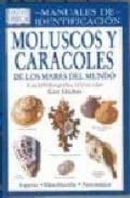 MOLUSCOS Y CARACOLES DE LOS MARES DEL MUNDO: MANUALES DE IDENTIFI CACION (2ª ED.)