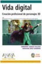 VIDA DIGITAL: CREACION PROFESIONAL DE PERSONAJES 3D (INCLUYE CD-R OM) (DISEÑO Y CREATIVIDAD)