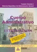 CUERPO ADMINISTRATIVO DE LA ADMINISTRACION GENERAL DE LA COMUNIDA D AUTONOMA DE EXTREMADURA. MATERIAS ESPECIFICAS DE ADMINISTRACION GENERAL. TEMARIO (VOL. I)