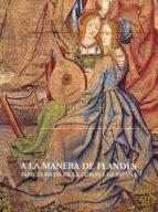 A LA MANERA DE FLANDES. TAPICES RICOS DE LA CORONA DE ESPAÑA