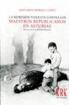 LA REPRESION VIOLENTA CONTRA LOS MAESTROS REPUBLICANOS EN ASTURIAS
