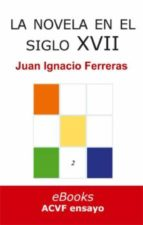 La novela en el siglo XVII (Estudios históricos de literatura española nº 2)