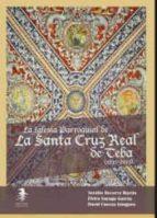 La iglesia parroquial de la Santa Cruz Real de Teba (1715-2015): Historia y patrimonio artístico