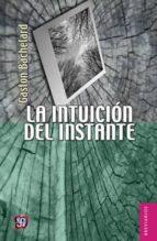 LA INTUICION DEL INSTANTE; SEGUIDO DE UNA INTRODUCCION A LA POETI CA DE BACHELARD POR JEAN LESCURE