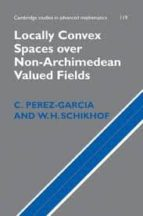 Locally Convex Spaces over Non-Archimedean Valued Fields Hardback (Cambridge Studies in Advanced Mathematics)