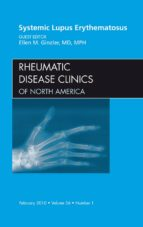 Systemic Lupus Erythematosus, An Issue Of Rheumatic Disease Clinics (The Clinics: Internal Medicine)