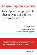 Lo que España necesita: Una réplica con propuestas alternativas a la política de recortes del PP (Sin colección)