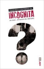 Incógnita. Un viaje en busca del misterio: 1 (Mundo Heterodoxo)