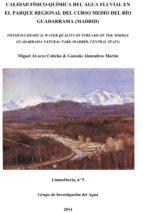 CALIDAD FÍSICO-QUÍMICA DEL AGUA FLUVIAL EN EL PARQUE REGIONAL DEL CURSO MEDIO DEL RÍO GUADARRAMA (MADRID) (EBOOK)