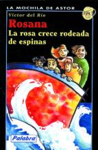 Rosana. La Rosa Crece Rodeada De Espinas (La mochila de Astor. Serie negra)