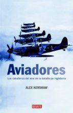 Aviadores: Los caballeros del aire de la batalla de Inglaterra (HISTORIAS)
