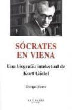 SOCRATES EN VIENA: UNA BIOGRAFIA INTELECTUAL DE KURT GODEL (MONTE SINOS)