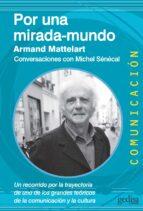 Por una mirada-mundo :un recorrido por la trayectoria de uno de los grandes teóricos de la comunicación y la cultura : conversaciones con Michel Sénécal