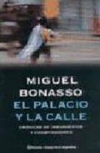 El Palacio y La Calle: Cronicas de Insurgentes y Conspiradores (Espejo de La Argentina)