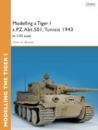 Modelling a Tiger I s.PZ.Abt.501, Tunisia 1943: In 1/35 scale (Osprey Modelling Guides)