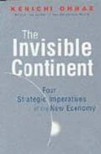 THE INVISIBLE CONTINENT: FOUR STRATEGIC IMPERATIVES OF THE NEW EC ONOMY