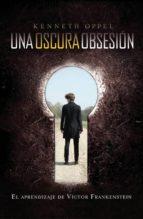 Una oscura obsesión. El aprendizaje de Víctor Frankenstein