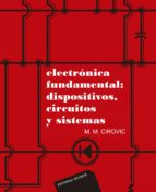 ELECTRONICA FUNDAMENTAL: DISPOSITIVOS, CIRCUITOS Y SISTEMAS