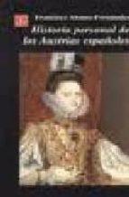 HISTORIA PERSONAL DE LOS AUSTRIAS ESPAÑOLES