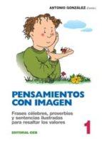 PENSAMIENTOS CON IMAGEN, 1: FRASES CELEBRES, PROVERBIOS Y SENTENC IAS ILUSTRADAS PARA RESALTAR VALORES
