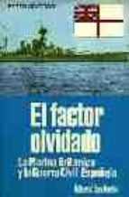 FACTOR OLVIDADO, EL. LA MARINA BRITANICA Y LA GUERRA CIVIL ESPAÑO LA