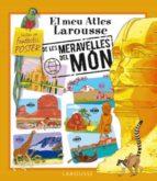 El meu Atles Larousse de les Meravelles del Món (Larousse - Infantil / Juvenil - Catalán - A Partir De 5/6 Años - Atlas)