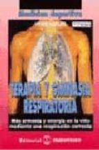 TERAPIA Y GIMNASIA RESPIRATORIA: MAS ARMONIA Y ENERGIA EN LA VIDA MEDIANTE UNA RESPIRACION CORRECTA (2ª ED.)