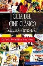 GUIA DEL CINE CLASICO: PELICULAS A-K (1915-1969)