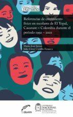 REFERENCIAS DE CRECIMIENTO FÍSICO EN ESCOLARES DE EL YOPAL, CASANARE DURANTE EL PERIODO 1992 – 2001 (EBOOK)