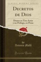 Decretos de Dios: Drama en Tres Actos y un Prólogo, en Prosa (Classic Reprint)