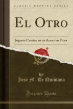 El Otro: Juguete Comico en un Acto y en Prosa (Classic Reprint)