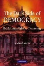 The Dark Side of Democracy Paperback: Explaining Ethnic Cleansing