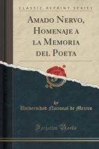 Amado Nervo, Homenaje a la Memoria del Poeta (Classic Reprint)