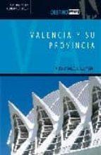 VALENCIA Y SU PROVINCIA: MUCHO MAS QUE LUZ Y MAR (COLECCION DESTI NO)