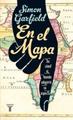 EN EL MAPA. DE CÓMO EL MUNDO ADQUIRIÓ SU ASPECTO (EBOOK)