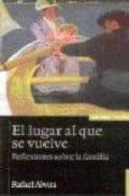 EL LUGAR AL QUE SE VUELVE: REFLEXIONES SOBRE LA FAMILIA (3ª ED.)