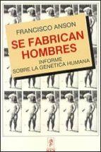 SE FABRICAN HOMBRES: INFORME SOBRE LA GENETICA HUMANA
