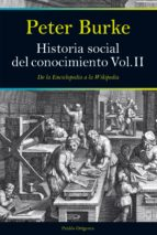 Historia Social Del Conocimiento. Vol II: De La Enciclopedia A La Wikipedia (Orígenes)