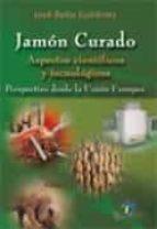JAMON CURADO: ASPECTOS CIENTIFICOS Y TECNOLOGICOS: PERSPECTIVAS D ESDE LA UNION EUROPEA
