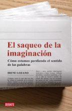 El saqueo de la imaginación: Cómo estamos perdiendo el sentido de las palabras (DEBATE)