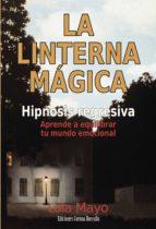 LA LINTERNA MAGICA. HIPNOSIS REGRESIVA: APRENDE A EQUILIBRAR TU M UNDO EMOCIONAL