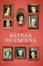 REINAS DE ESPAÑA: SIGLOS XVIII-XXI: DE MARIA LUISA GABRIELA DE SA BOYA A LETIZIA ORTIZ