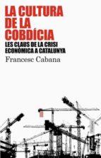 LA CULTURA DE LA COBDICIA. LES CLAUS DE LA CRISI ECONOMICA A CATA LUNYA